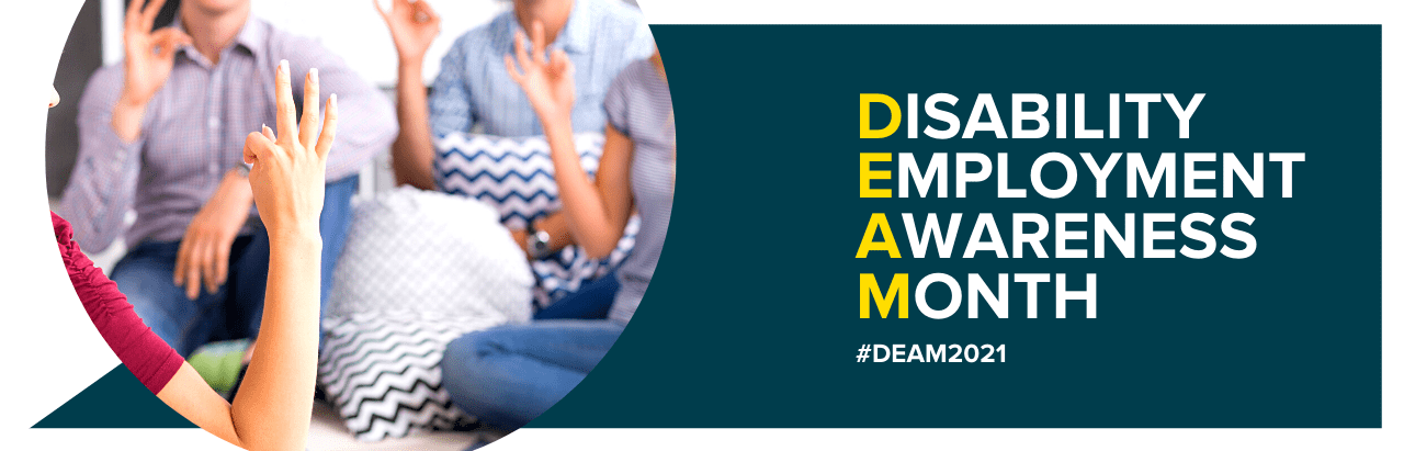 """Dark green background illustration. To the left inside a rounded frame is a photo of a group of people signing. To the right in capital letters it says """"Disability Employment Awareness Month"""" and """"#DEAM2021""""."""