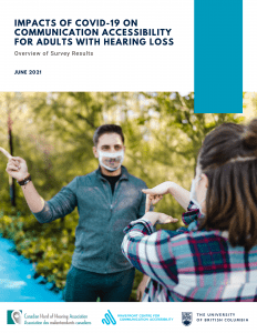 Accompanying text at the top section: Impacts of COVID-19 On Communication Accessibility For Adults With Hearing Loss. Overview of Survey Results. June 2021. Beneath shows a photo of two persons wearing clear face masks and signing to each other. The footer shows logs of CHHA, Wavefront Centre and UBC.